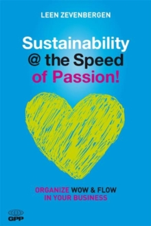 Sustainability @ the Speed of Passion : Organize Wow and Flow in Your Business, Paperback / softback Book