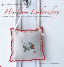 Heirloom Embroidery : Inspired Designer Projects and Beautiful Stitching Techniques, Hardback Book