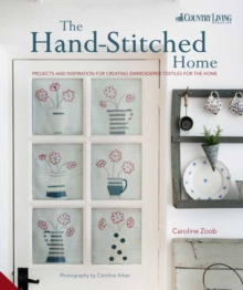 The Handstitched Home : Projects and Inspiration for Creating Embroidered Textiles for the Home, Hardback Book