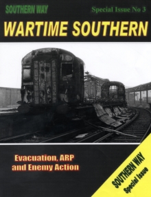 Wartime Southern : Evacuation, ARP and Enemy Action Special issue no. 3, Paperback / softback Book