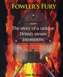Fowler's Fury : The Story of a Unique British Steam Locomotive, Hardback Book
