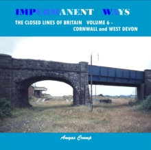 Impermanent Ways: the Closed Lines of Britain : Cornwall and West Devon Volume 6, Paperback Book