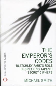 The Emperor's Codes : Bletchley Park's Role in Breaking Japan's Secret Ciphers, Paperback Book