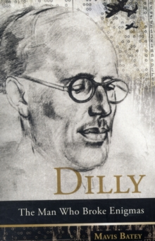Dilly : The Man Who Broke Enigmas, Paperback Book