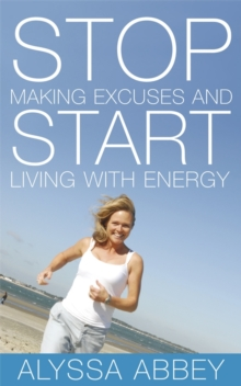 Stop Making Excuses and Start Living with Energy, Paperback Book