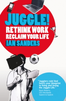 Juggle! : Rethink Work, Reclaim Your Life, Paperback Book