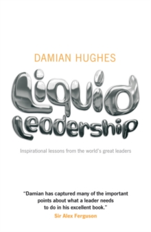 Liquid Leadership : Inspirational Lessons from the World's Great Leaders, Paperback Book