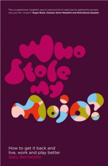 Who Stole My Mojo? : How to get it back and live, work and play better, Paperback Book