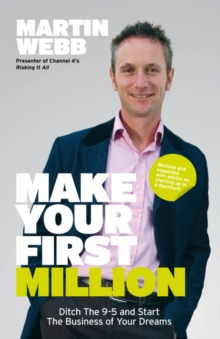Make Your First Million : Ditch the 9-5 and Start the Business of Your Dreams, Paperback / softback Book
