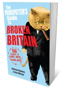 The Painspotter's Guide to Broken Britain : 50 People to Love, Hate, Blame, Rate, Paperback Book