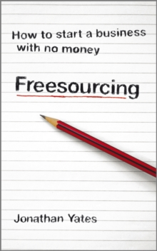 Freesourcing : How to Start a Business with No Money, Paperback Book
