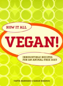 How it All Vegan! : Irresistible Recipes for an Animal Free Diet, Paperback / softback Book