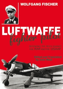 Luftwaffe Fighter Pilot : Defending the Reich Against the RAF and USAAF, Hardback Book