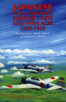 Japanese Naval Air Force Fighter Units and Their Aces, 1932-1945, Hardback Book