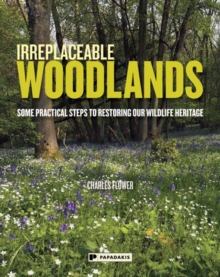 Irreplaceable Woodlands : Some Practical Steps to Restoring Our Wildlife Heritage, Paperback Book