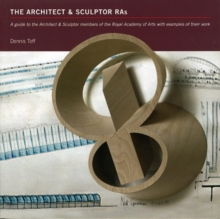 The Architect & Sculptor RAs : A Guide to the Architect & Sculptor Members of the Royal Academy of Arts with Examples of Their Work, Paperback Book