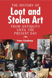 The History of Loot and Stolen Art : From Antiquity Until the Present Day, Hardback Book