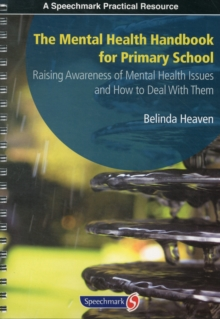 The Mental Health Handbook for Primary School : Raising Awareness of Mental Health Issues and How to Deal with Them, Paperback / softback Book