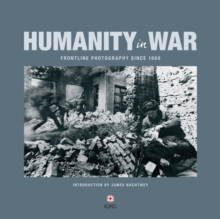 Humanity in War : 150 years of the Red Cross in photographs, Hardback Book