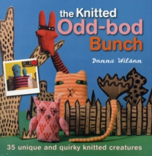 The Knitted Odd-bod Bunch : 35 Unique and Quirky Knitted Creatures, Paperback Book