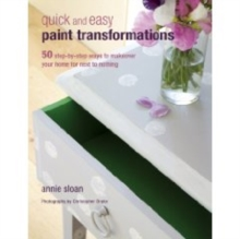 Quick and Easy Paint Transformations : 50 Step-by-Step Projects for Walls, Floors, Stairs & Furniture, Paperback Book