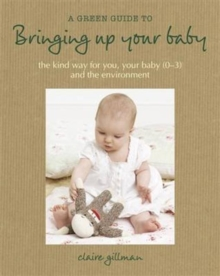 A Green Guide to Bringing Up Your Baby, Hardback Book
