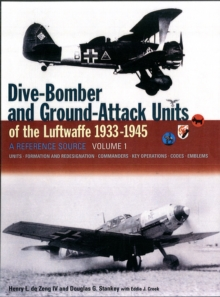 Dive Bomber and Ground Attack Units of the Luftwaffe 1933-45 : v. 1, Hardback Book