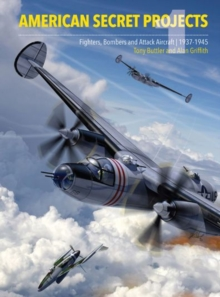American Secret Projects: Fighters and Bombers of World War 2, Hardback Book