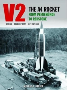 V2 - The A4 Rocket from Peenemunde to Redstone, Hardback Book