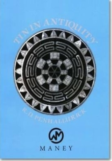 Tin in Antiquity : Its Mining and Trade Throughout the Ancient World with Particular Reference to Cornwall, Paperback / softback Book