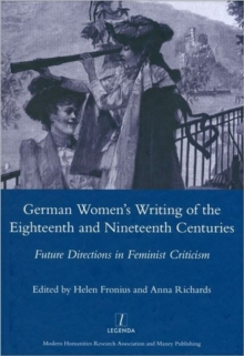 German Women's Writing of the Eighteenth and Nineteenth Centuries : Future Directions in Feminist Criticism, Hardback Book