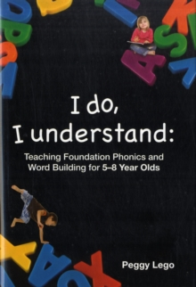 I Do, I Understand : Teaching Foundation Phonics and Word Building, Hardback Book