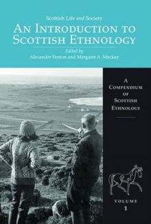 Scottish Life and Society Volume 1 : An Introduction to Scottish Ethnology, Hardback Book