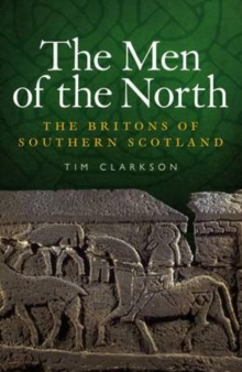 The Men of the North : The Britons of Southern Scotland, Paperback Book