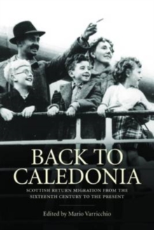 Back to Caledonia : Scottish Return Migration from the Sixteenth Century to the Present, Hardback Book