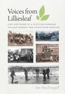 Voices from Lilliesleaf : Life and Work in a Scottish Borders Village During the Twentieth Century, Paperback Book