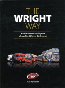 The Wright Way : Reminiscences of 60 Years of Coach Building in Ballymena, Hardback Book