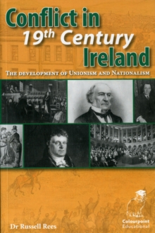 Conflict in 19th Century Ireland : The Development of Unionism and Nationalism, Paperback Book