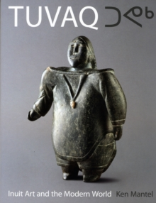 TUVAQ : Inuit Art and the Modern World, Paperback Book