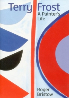 Terry Frost : A Painter's Life, Hardback Book