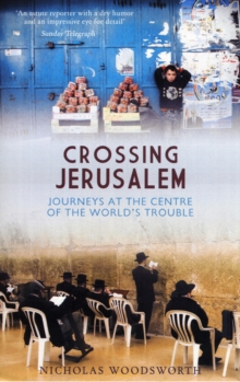 Crossing Jerusalem : Journeys at the Centre of the World's Trouble, Paperback Book