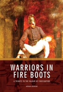 Warriors in Fire Boots : A Tribute to the Valour of Firefighters, Paperback Book