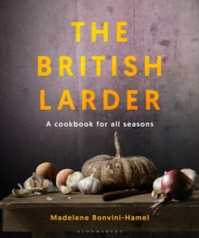 The British Larder : A Cookbook for All Seasons, Hardback Book