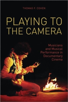 Playing to the Camera - Musicians and Musical Performance in Documentary Cinema, Paperback / softback Book