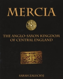 Mercia : The Anglo-Saxon Kingdom of Central England, Paperback Book