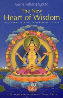 The New Heart of Wisdom : Profound Teachings from Buddha's Heart, Paperback Book