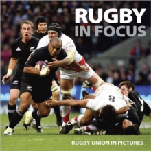 Rugby in Focus : Rugby Union in Pictures, Paperback Book