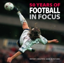 50 Years of Football in Focus : Britain's Beautiful Game in Pictures, Paperback Book