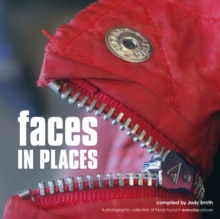 Faces in Places : A Photographic Collection of Faces Found in Everyday Places, Paperback Book