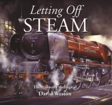Letting Off Steam : The Railway Paintings of David Weston, Hardback Book